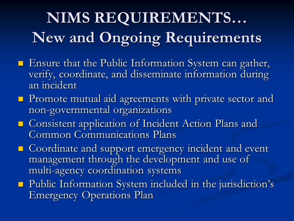 NIMS REQUIREMENTS… New and Ongoing Requirements Ensure that the Public Information System can gather, verify, coordinate, and disseminate information