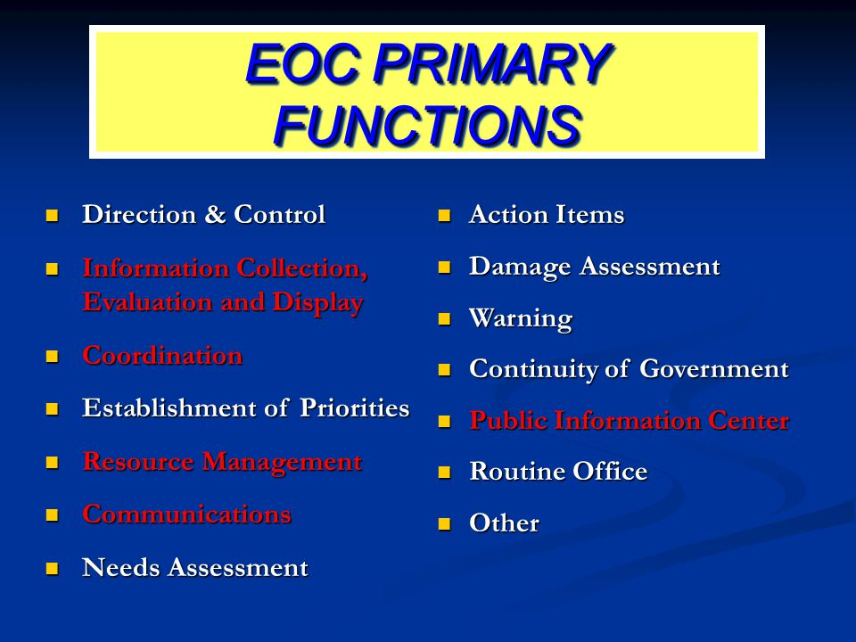 EOC PRIMARY FUNCTIONS Direction & Control Direction & Control Information Collection, Evaluation and Display Information Collection, Evaluation and Di