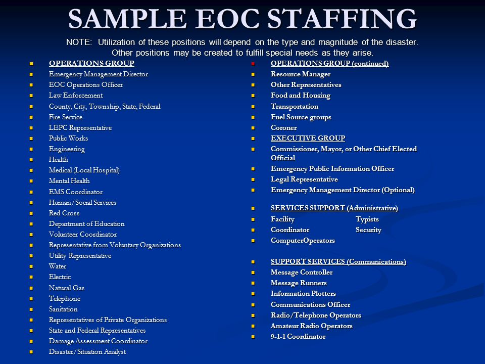 SAMPLE EOC STAFFING NOTE: Utilization of these positions will depend on the type and magnitude of the disaster. Other positions may be created to fulf