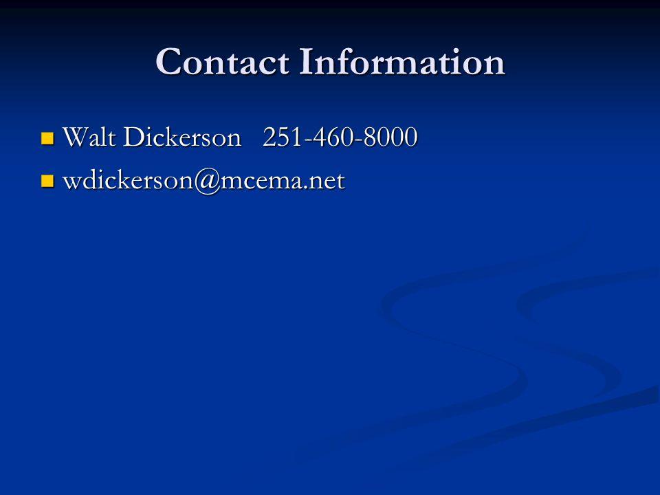 Contact Information Walt Dickerson 251-460-8000 Walt Dickerson 251-460-8000 wdickerson@mcema.net wdickerson@mcema.net