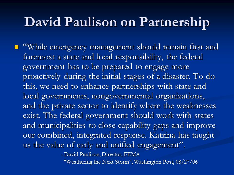 """David Paulison on Partnership """"While emergency management should remain first and foremost a state and local responsibility, the federal government ha"""
