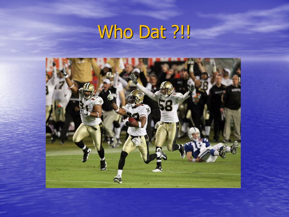 Who Dat ?!!
