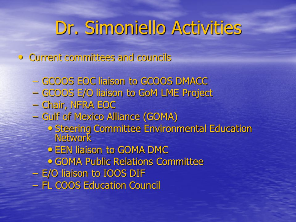 Dr. Simoniello Activities Current committees and councils Current committees and councils –GCOOS EOC liaison to GCOOS DMACC –GCOOS E/O liaison to GoM