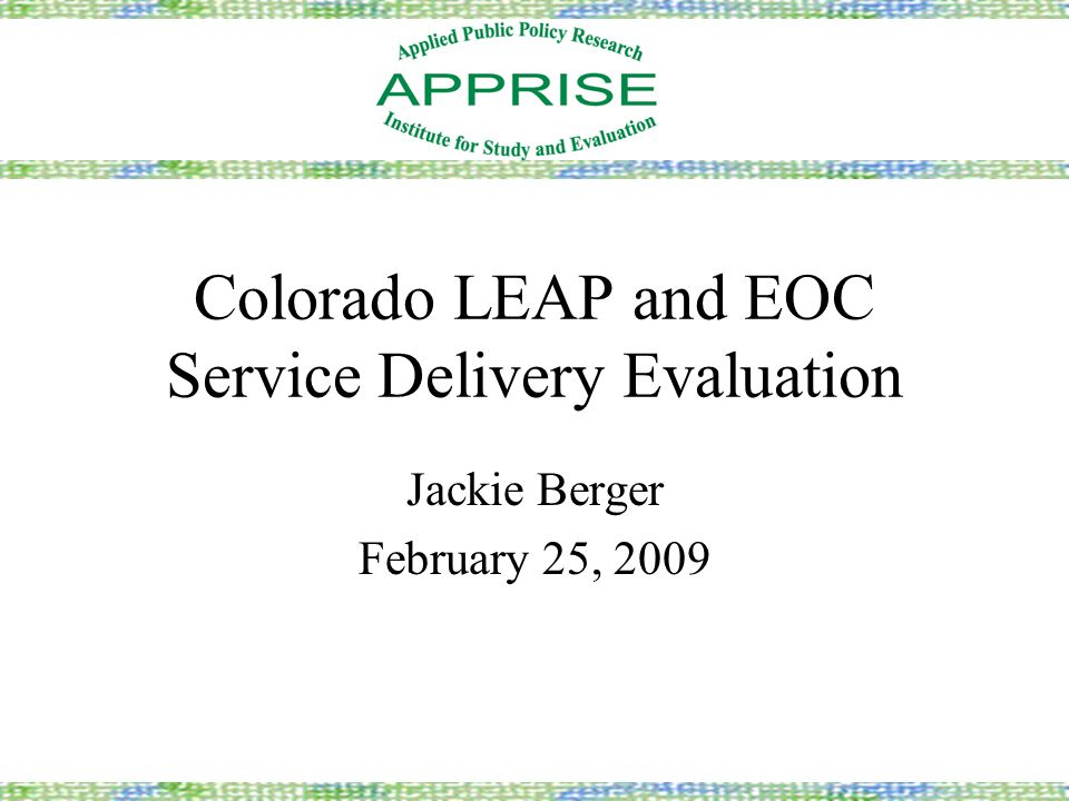 Colorado LEAP and EOC Service Delivery Evaluation Jackie Berger February 25, 2009