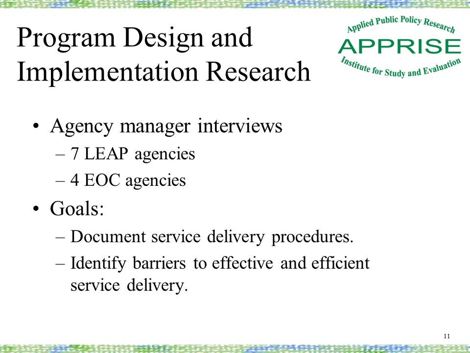 Program Design and Implementation Research Agency manager interviews –7 LEAP agencies –4 EOC agencies Goals: –Document service delivery procedures.