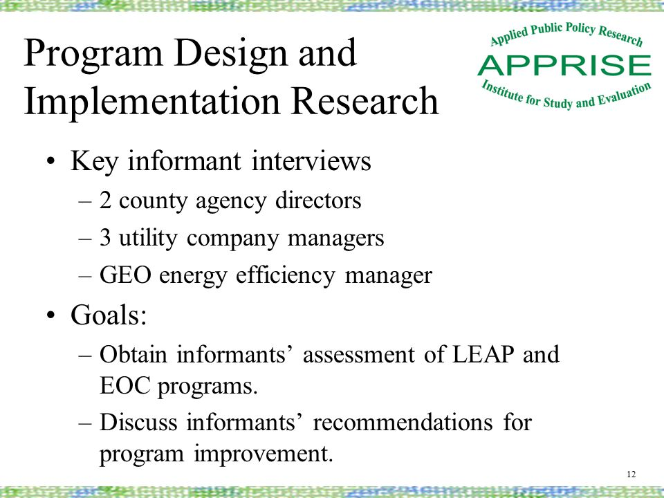 Program Design and Implementation Research Key informant interviews –2 county agency directors –3 utility company managers –GEO energy efficiency manager Goals: –Obtain informants' assessment of LEAP and EOC programs.