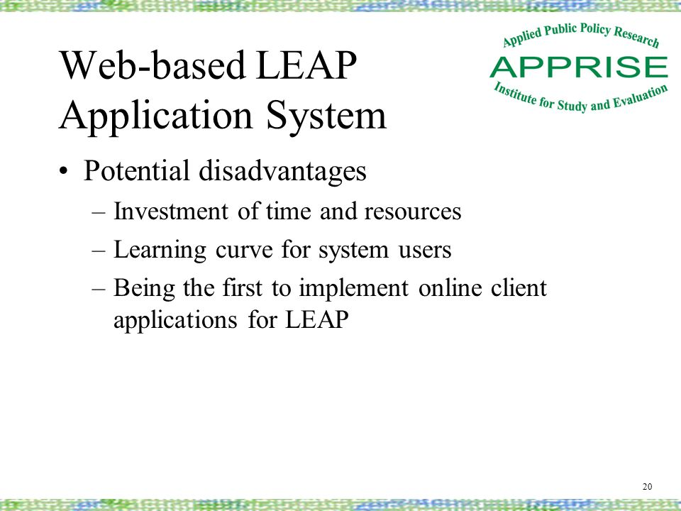 Web-based LEAP Application System Potential disadvantages –Investment of time and resources –Learning curve for system users –Being the first to implement online client applications for LEAP 20