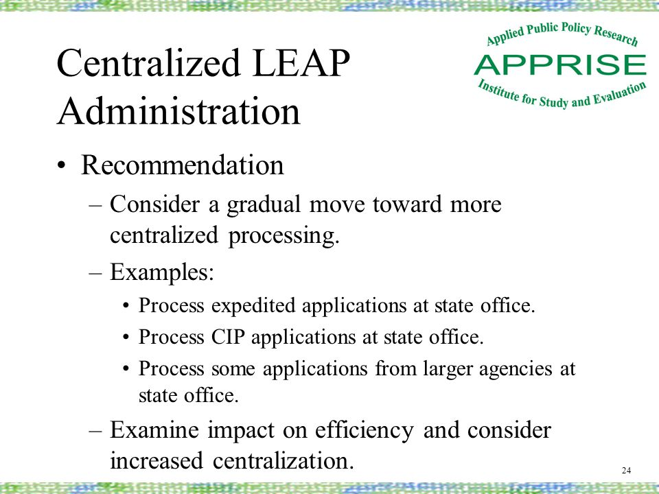 Centralized LEAP Administration Recommendation –Consider a gradual move toward more centralized processing.