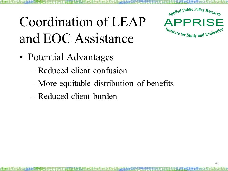 Coordination of LEAP and EOC Assistance Potential Advantages –Reduced client confusion –More equitable distribution of benefits –Reduced client burden 25