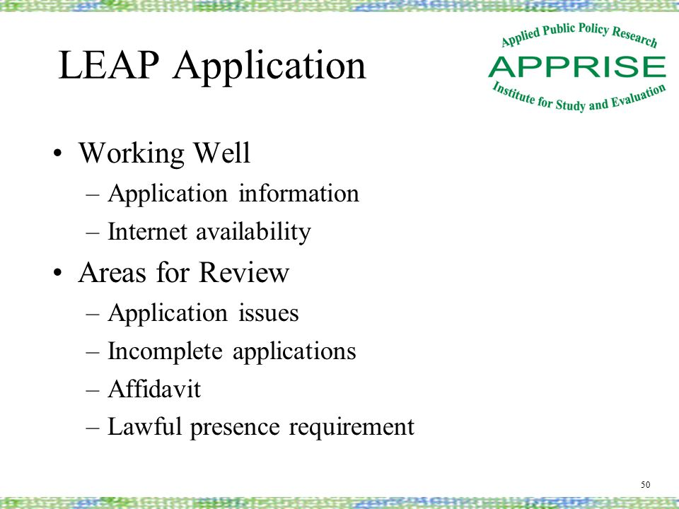 LEAP Application Working Well –Application information –Internet availability Areas for Review –Application issues –Incomplete applications –Affidavit –Lawful presence requirement 50