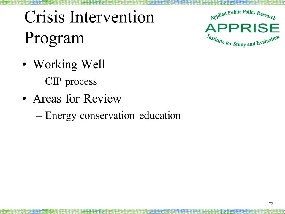 Crisis Intervention Program Working Well –CIP process Areas for Review –Energy conservation education 72