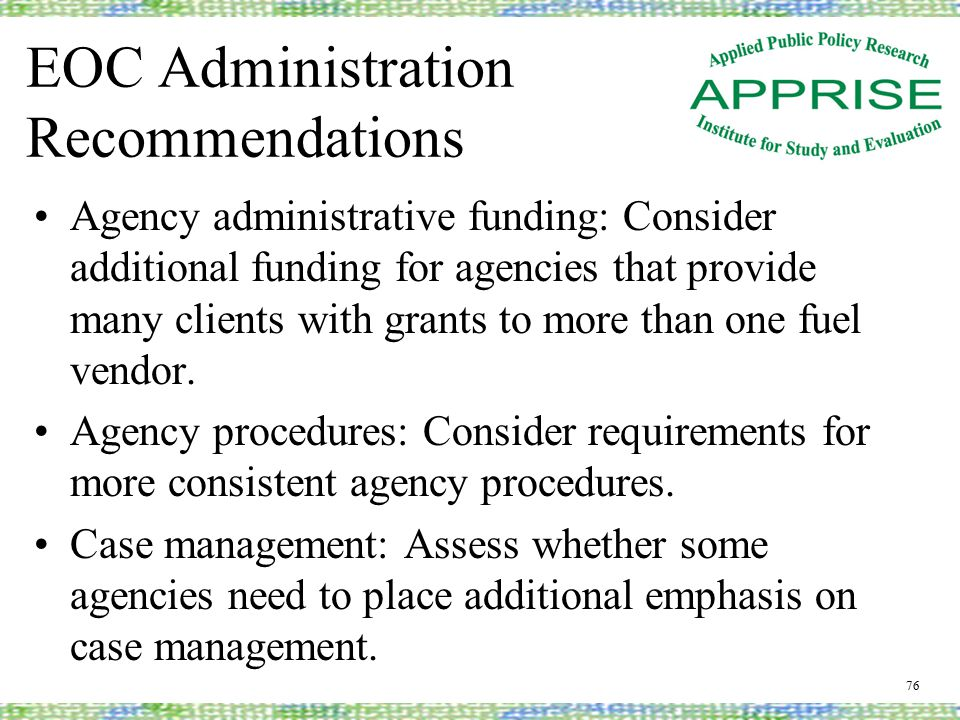 EOC Administration Recommendations Agency administrative funding: Consider additional funding for agencies that provide many clients with grants to more than one fuel vendor.