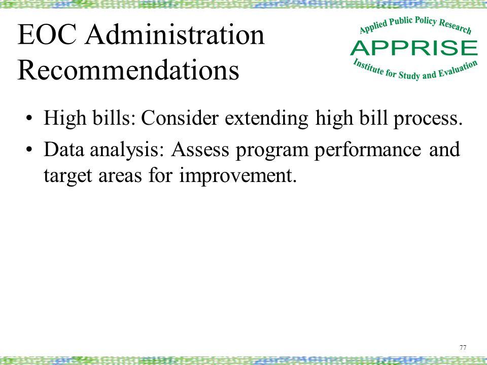 EOC Administration Recommendations High bills: Consider extending high bill process.