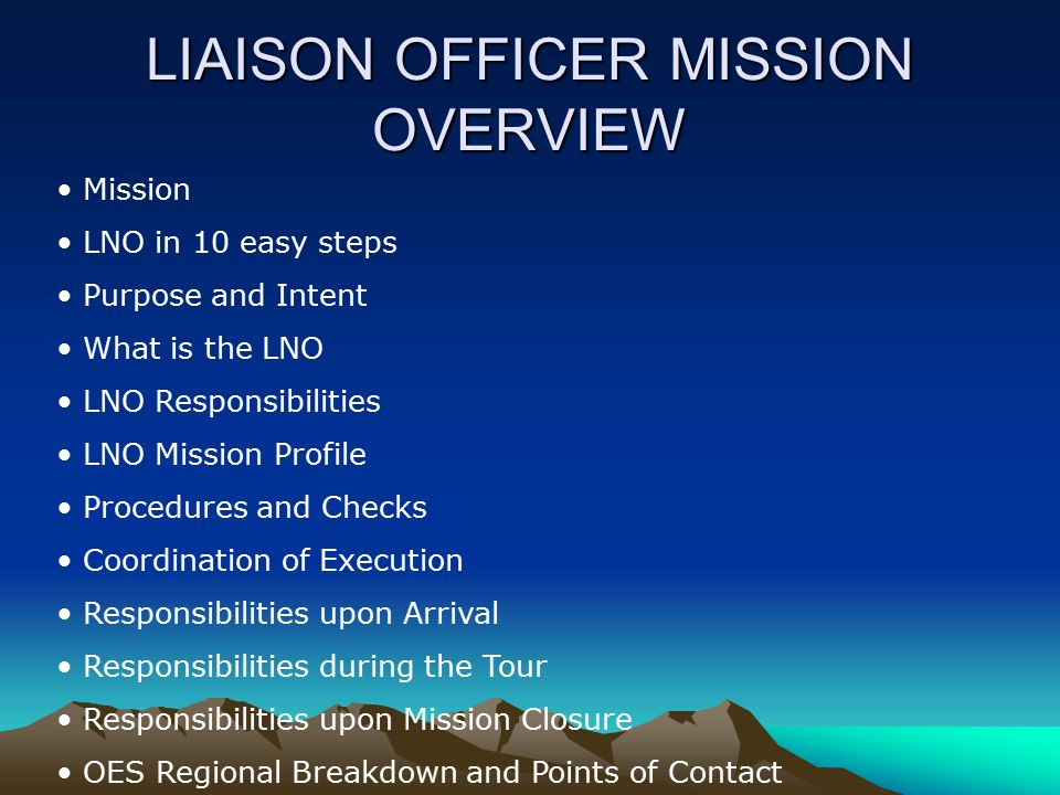 Mission LNO in 10 easy steps Purpose and Intent What is the LNO LNO Responsibilities LNO Mission Profile Procedures and Checks Coordination of Executi