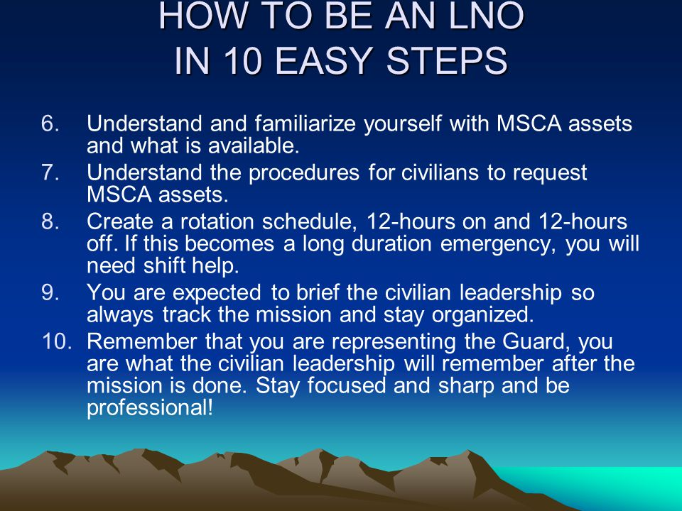 HOW TO BE AN LNO IN 10 EASY STEPS 6.Understand and familiarize yourself with MSCA assets and what is available. 7.Understand the procedures for civili