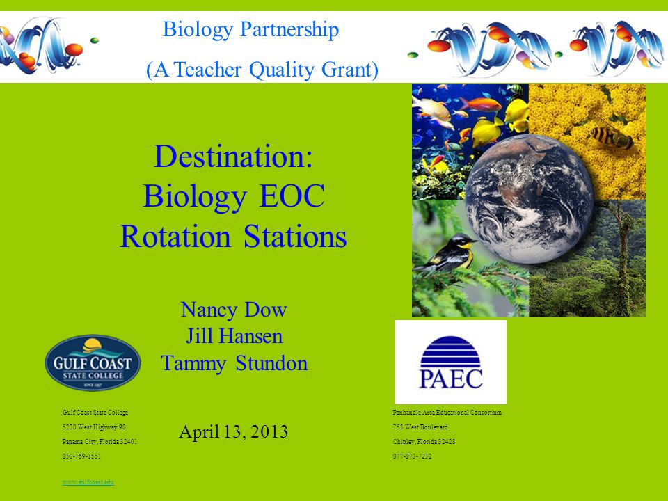 Destination: Biology EOC Rotation Stations Nancy Dow Jill Hansen Tammy Stundon April 13, 2013 Gulf Coast State CollegePanhandle Area Educational Conso