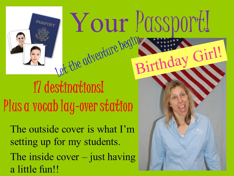 Your Passport! The outside cover is what I'm setting up for my students. The inside cover – just having a little fun!! 17 destinations! Plus a vocab l
