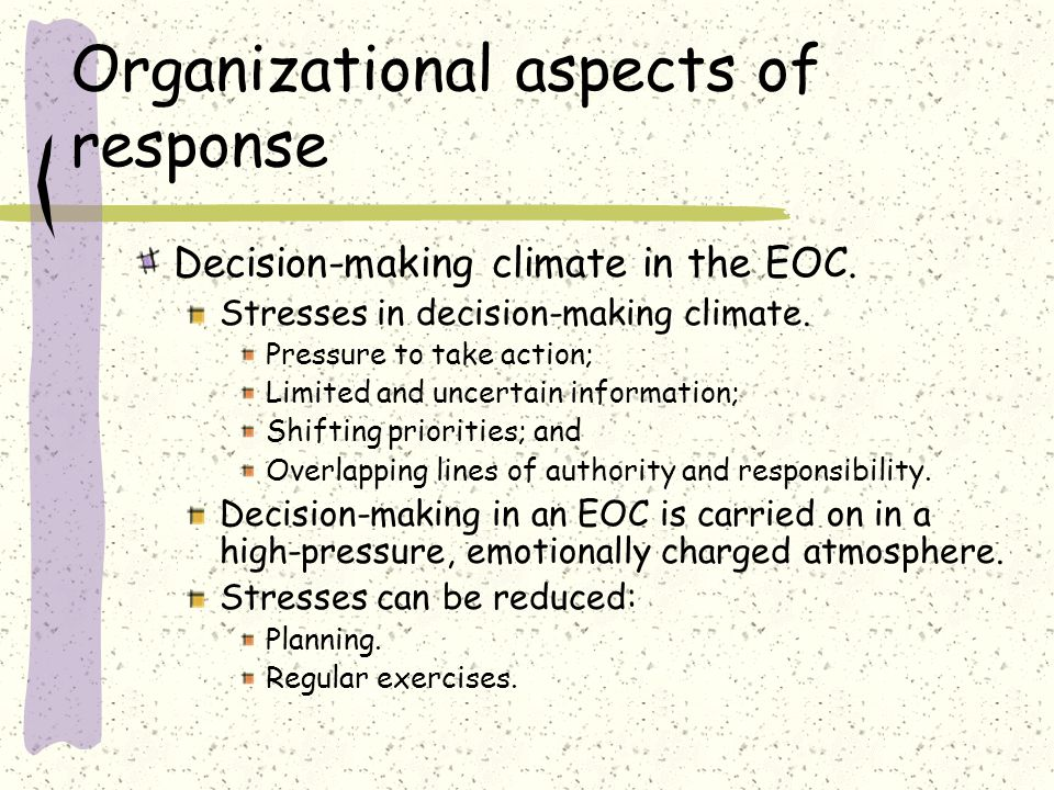 Organizational aspects of response Decision-making climate in the EOC.