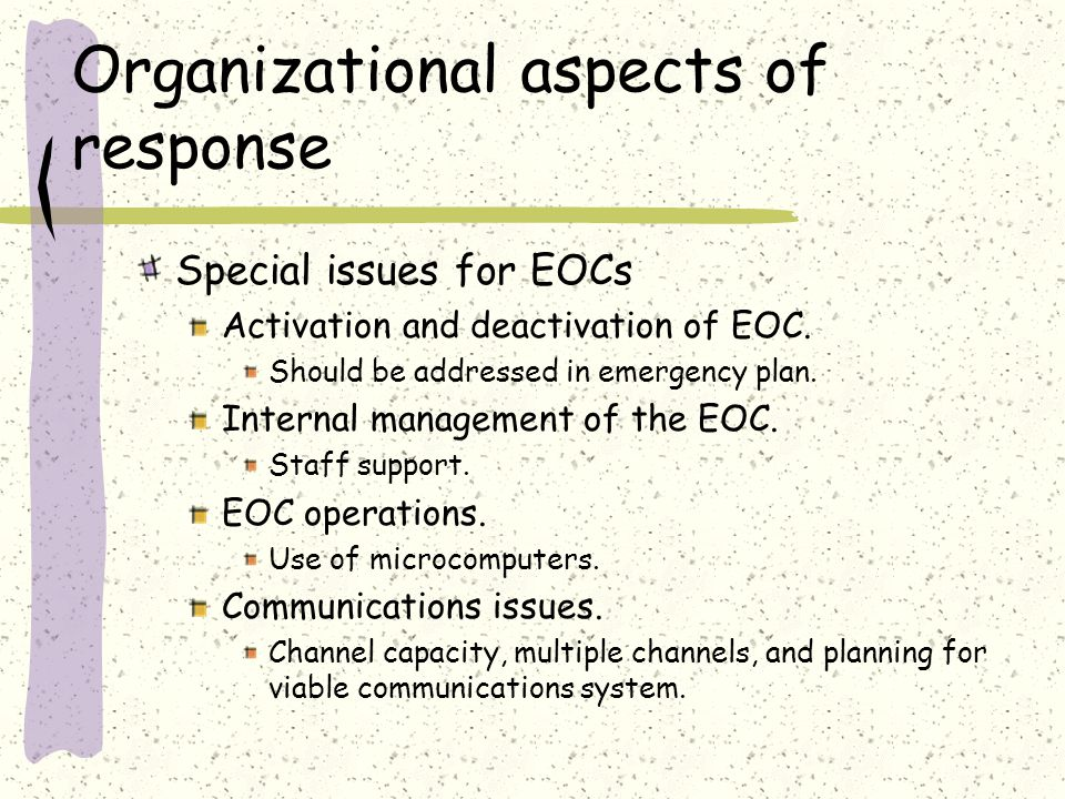 Organizational aspects of response Special issues for EOCs Activation and deactivation of EOC.