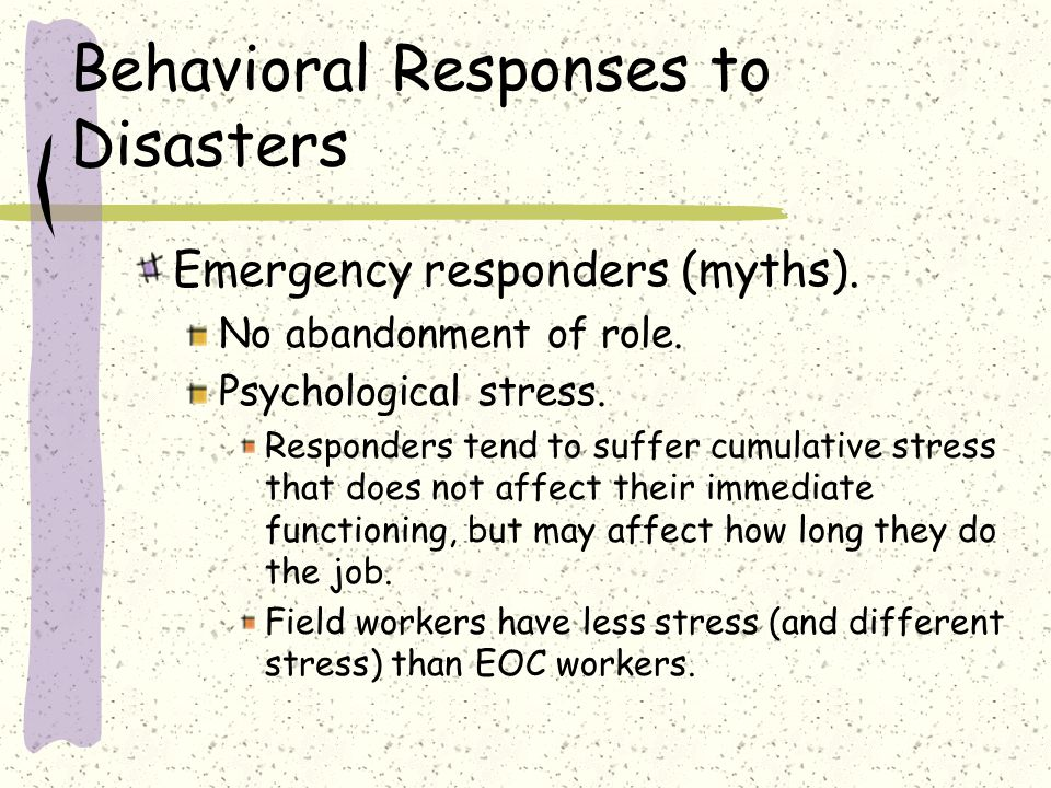 Behavioral Responses to Disasters Emergency responders (myths).
