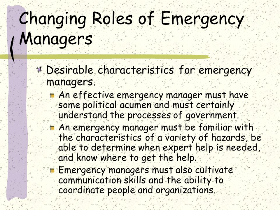 Changing Roles of Emergency Managers Desirable characteristics for emergency managers.