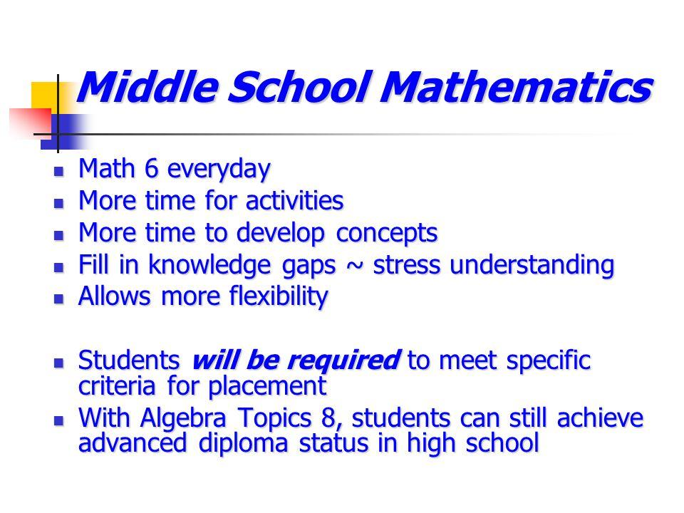 Middle School Mathematics Math 6 everyday Math 6 everyday More time for activities More time for activities More time to develop concepts More time to