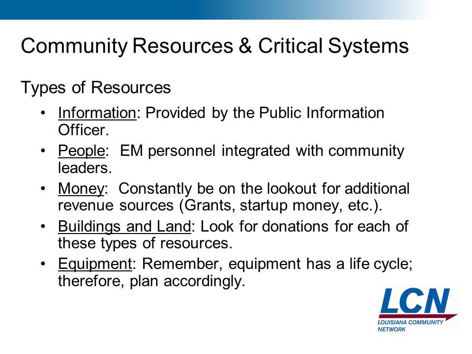 10 Community Resources & Critical Systems Types of Resources Information: Provided by the Public Information Officer. People: EM personnel integrated