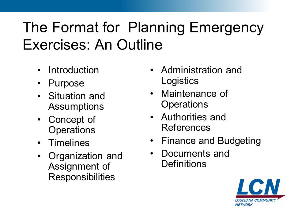 18 The Format for Planning Emergency Exercises: An Outline Introduction Purpose Situation and Assumptions Concept of Operations Timelines Organization