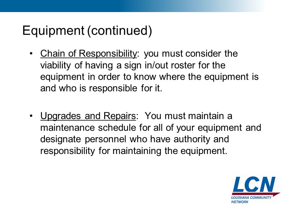 27 Equipment (continued) Chain of Responsibility: you must consider the viability of having a sign in/out roster for the equipment in order to know wh