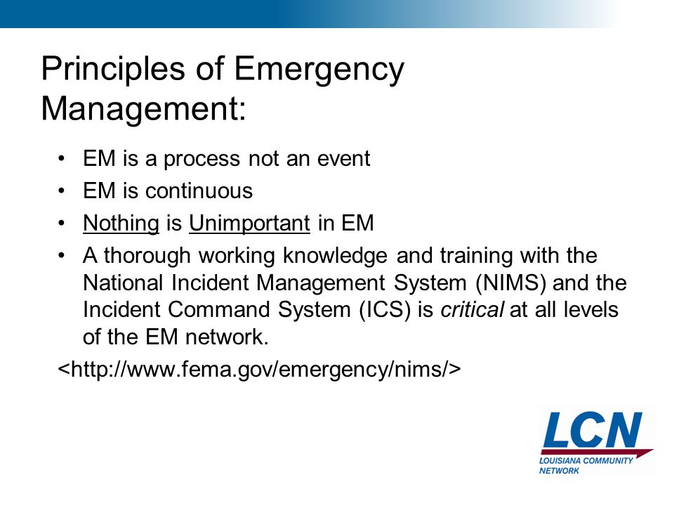 4 Principles of Emergency Management: EM is a process not an event EM is continuous Nothing is Unimportant in EM A thorough working knowledge and trai