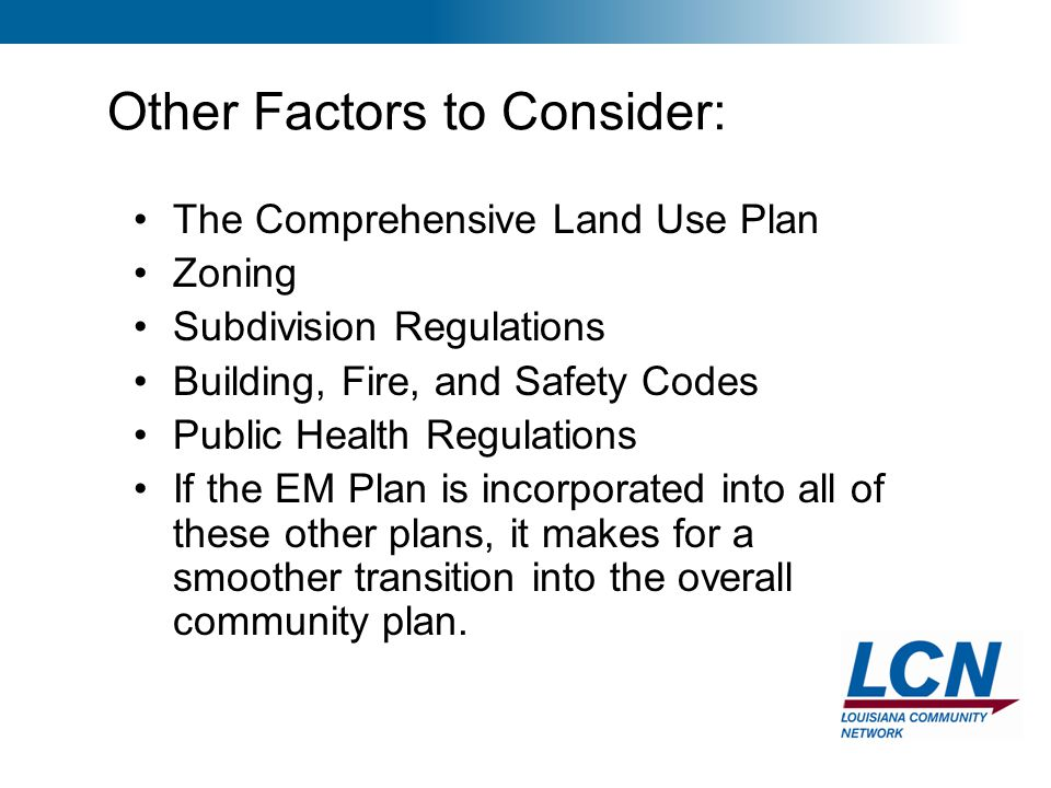 7 Other Factors to Consider: The Comprehensive Land Use Plan Zoning Subdivision Regulations Building, Fire, and Safety Codes Public Health Regulations