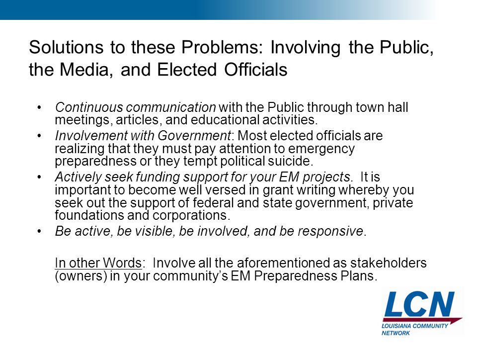 9 Solutions to these Problems: Involving the Public, the Media, and Elected Officials Continuous communication with the Public through town hall meeti
