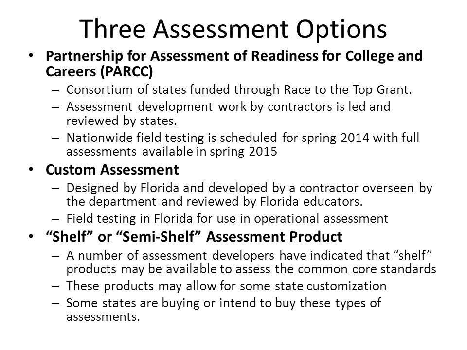 Three Assessment Options Partnership for Assessment of Readiness for College and Careers (PARCC) – Consortium of states funded through Race to the Top
