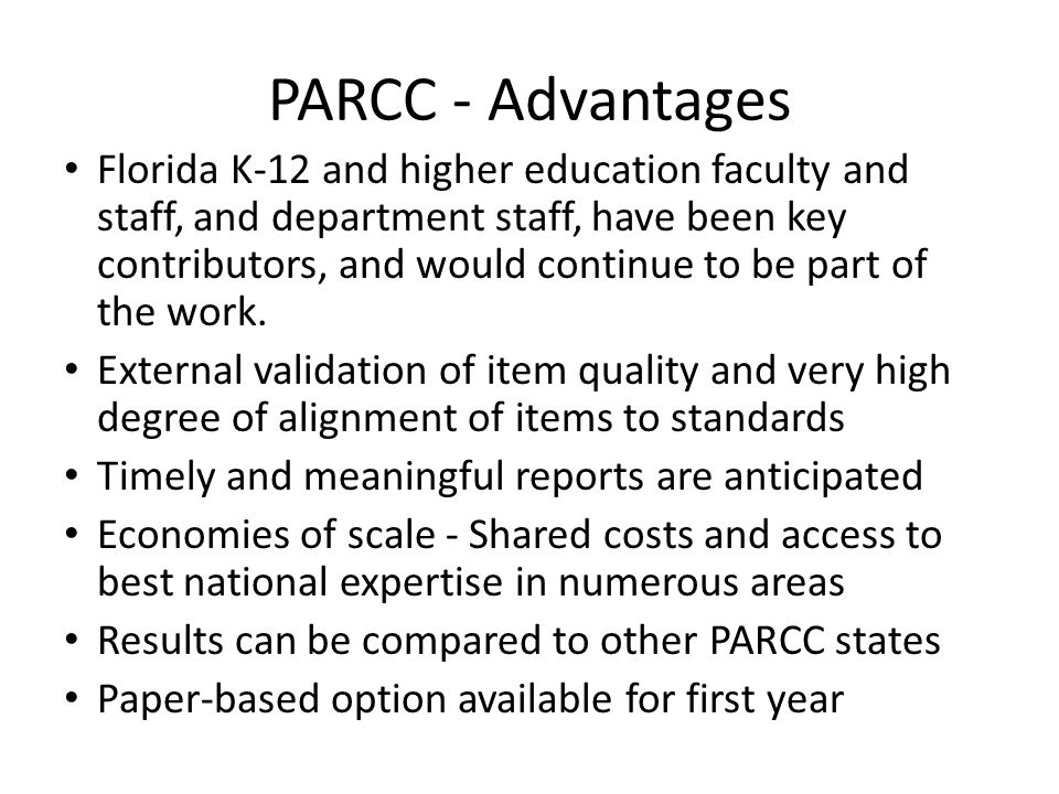 PARCC - Advantages Florida K-12 and higher education faculty and staff, and department staff, have been key contributors, and would continue to be part of the work.