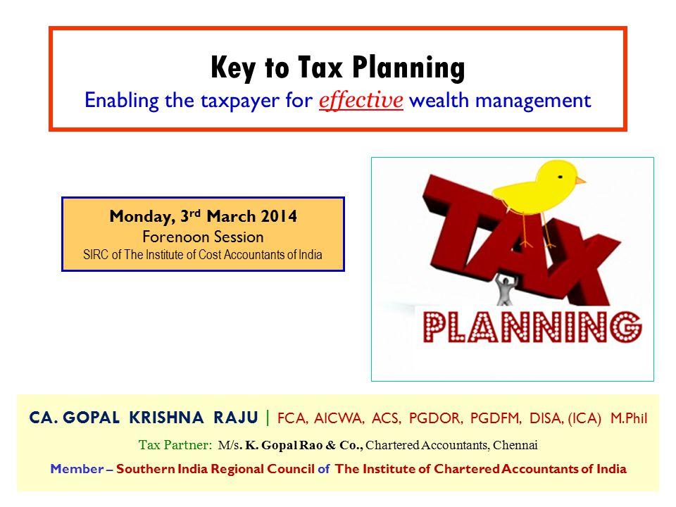 CA. GOPAL KRISHNA RAJU   FCA, AICWA, ACS, PGDOR, PGDFM, DISA, (ICA) M.Phil Tax Partner: M/s. K. Gopal Rao & Co., Chartered Accountants, Chennai Member