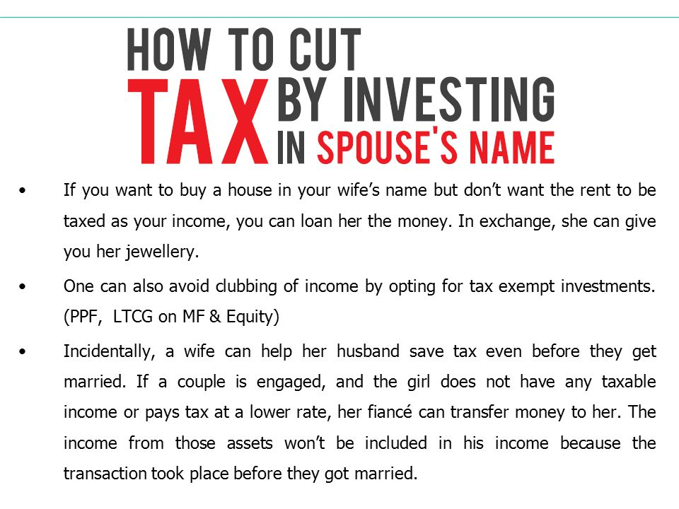 If you want to buy a house in your wife's name but don't want the rent to be taxed as your income, you can loan her the money.