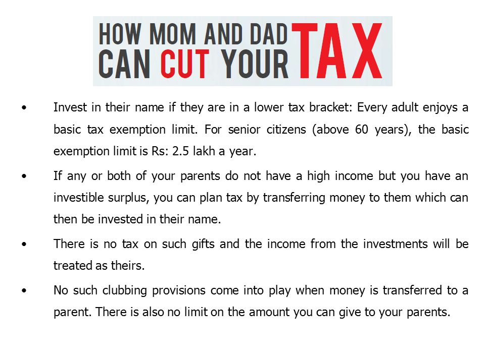 Invest in their name if they are in a lower tax bracket: Every adult enjoys a basic tax exemption limit.