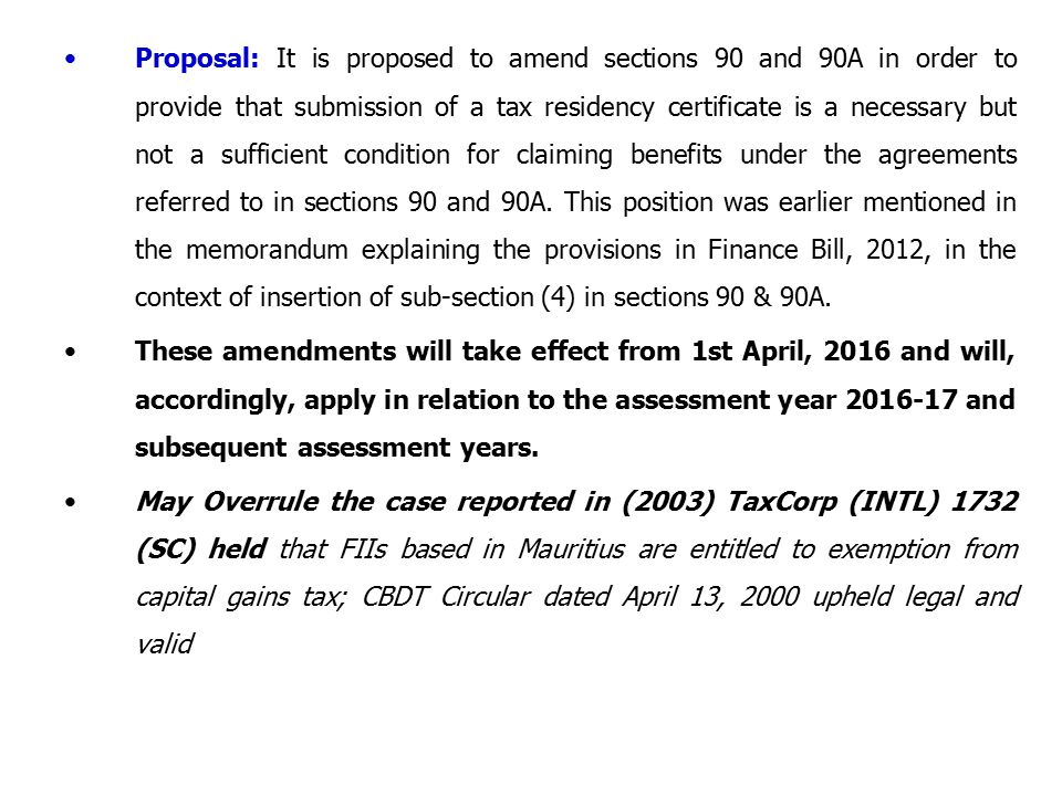 Proposal: It is proposed to amend sections 90 and 90A in order to provide that submission of a tax residency certificate is a necessary but not a sufficient condition for claiming benefits under the agreements referred to in sections 90 and 90A.
