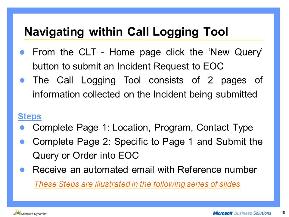 18 Navigating within Call Logging Tool Complete Page 1: Location, Program, Contact Type Complete Page 2: Specific to Page 1 and Submit the Query or Or