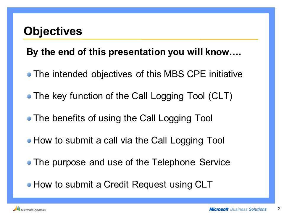 2 Objectives By the end of this presentation you will know…. The intended objectives of this MBS CPE initiative The key function of the Call Logging T