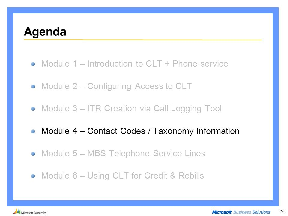 24 Agenda Module 1 – Introduction to CLT + Phone service Module 2 – Configuring Access to CLT Module 3 – ITR Creation via Call Logging Tool Module 4 –
