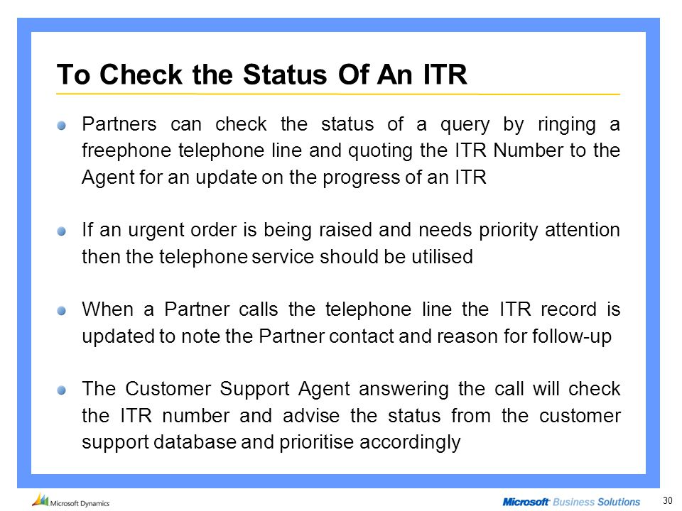 30 To Check the Status Of An ITR Partners can check the status of a query by ringing a freephone telephone line and quoting the ITR Number to the Agen