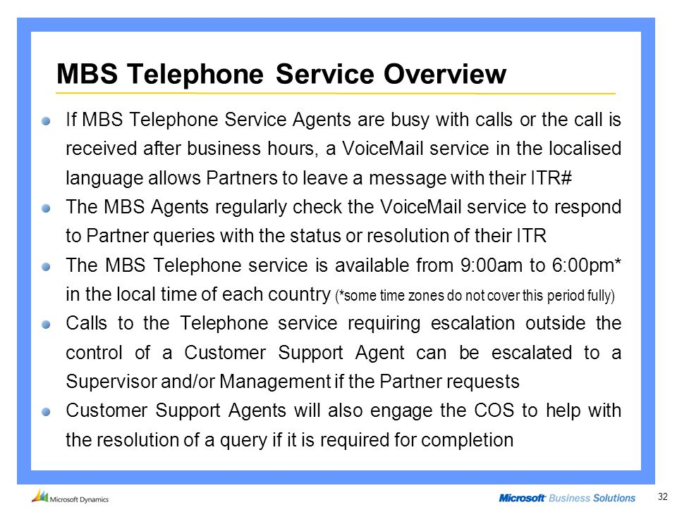 32 If MBS Telephone Service Agents are busy with calls or the call is received after business hours, a VoiceMail service in the localised language all