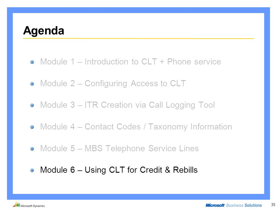 35 Agenda Module 1 – Introduction to CLT + Phone service Module 2 – Configuring Access to CLT Module 3 – ITR Creation via Call Logging Tool Module 4 –