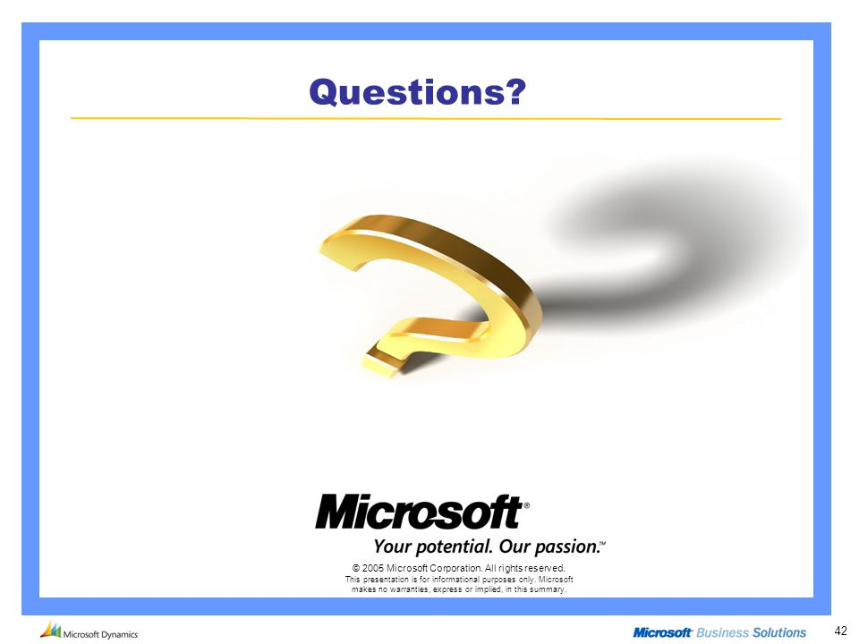 42 Questions? © 2005 Microsoft Corporation. All rights reserved. This presentation is for informational purposes only. Microsoft makes no warranties,