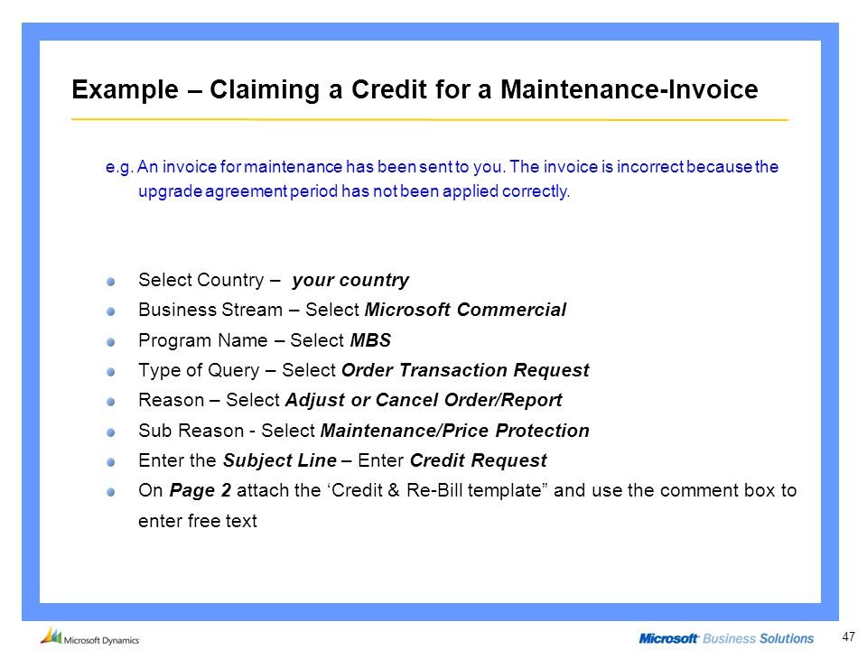 47 Example – Claiming a Credit for a Maintenance-Invoice Select Country – your country Business Stream – Select Microsoft Commercial Program Name – Se