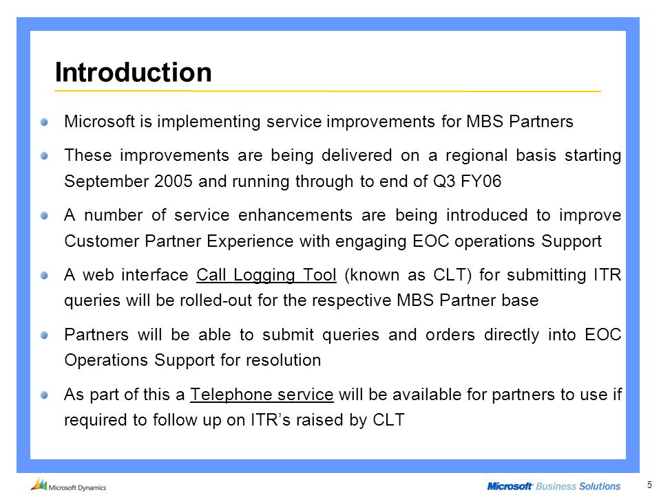 5 Introduction Microsoft is implementing service improvements for MBS Partners These improvements are being delivered on a regional basis starting Sep