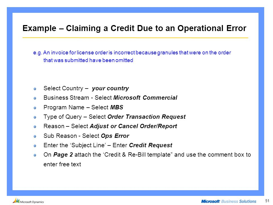 51 Example – Claiming a Credit Due to an Operational Error Select Country – your country Business Stream - Select Microsoft Commercial Program Name –
