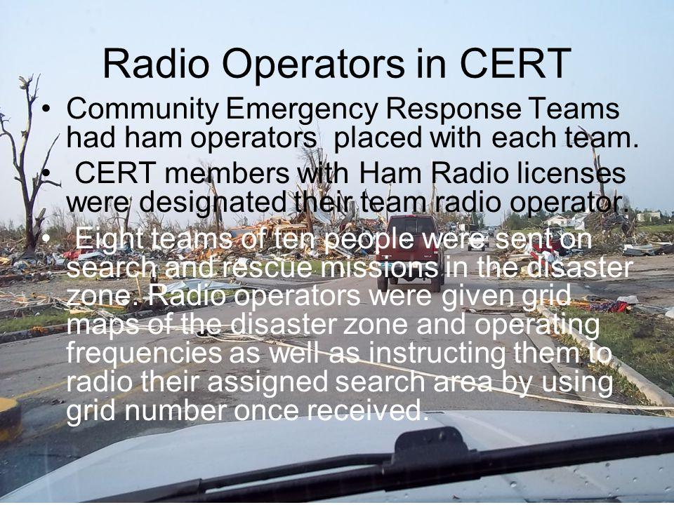 Radio Operators in CERT Community Emergency Response Teams had ham operators placed with each team. CERT members with Ham Radio licenses were designat