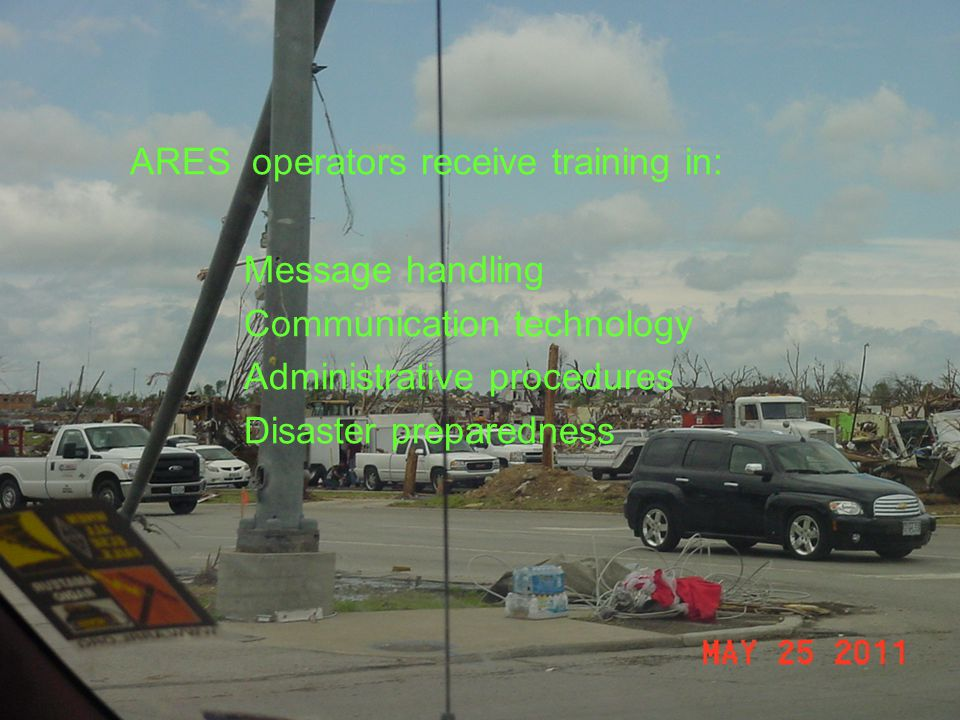 ARES operators receive training in: Message handling Communication technology Administrative procedures Disaster preparedness